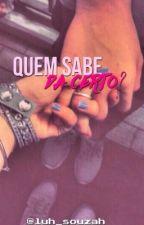 Quem Sabe da Certo? //Majo// by Luh_Souzah