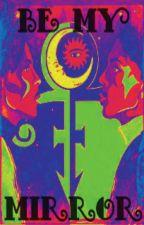 Be My Mirror by wreka_stow