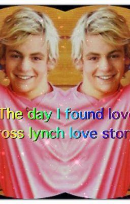 The day I found love *ross lynch lovestory*