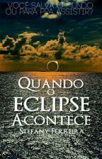 Quando o Eclipse Acontece  by SteThailine