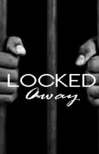 Locked Away (Completed) by FreeFallingx1