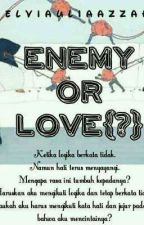 Enemy Or Love by Aulia_a