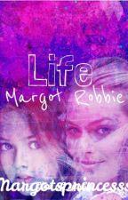 Life - a Margot Robbie Fanfiction by margotsbean