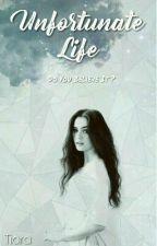 Unfortunate Life by Tiaraanjelia