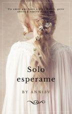 Solo esperame [PAUSADA] by ann13v