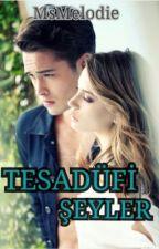 Tesadüf Serisi 1: TESADÜFI SEYLER by MissMelodie