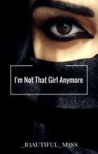 I'm Not That Girl Anymore  by _b3autiful_m3ss