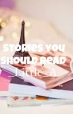 Stories You should read by _Little_A