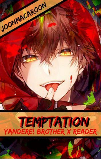 Temptation  (Yandere! Brother X FemReader) - Jimin'sSmile - Wattpad