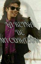 LA REINA DE MI CORAZÓN (Michael Jackson y Tú) by AndyFanfics