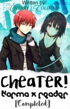 Cheater! Karma x reader [COMPLETED] by Cherry_Zoldyck