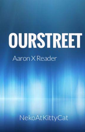 OurStreet ;| Aaron x Reader |; by NekoAtKittyKat
