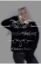 hoodie talent || sakura fanfic  by KiaSanee