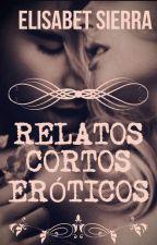 Relatos cortos eróticos!!! by ElisabethSierra