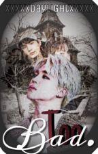 Too Bad«BTS (YOONMIN|JIKOOK) by XXxXxDaylightxXxXX
