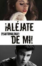 ¡Aléjate de mi! by SofiiMolina9