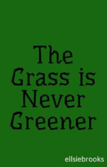 The Grass is Never Greener
