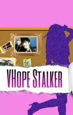 VHOPE STALKER by Galletitas-Fics
