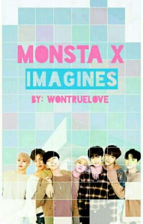 MONSTA X Imagines (Sweet, Sexy, Smut & Angst Edition) by WONTRUELOVE