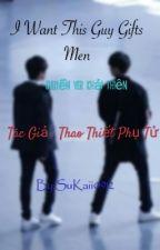 [Chuyển ver/ Khải Thiên/Thiên Khải ] I Want This Guy Gifts Men by KhaiThien444