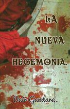 La Nueva Hegemonia. by Dair_Cipriano04