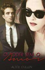 O Poder Sem O Amor by Girl_Cullen