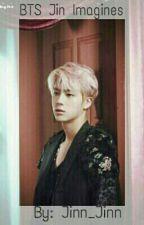 BTS Jin Imagines by Jinn_Jinn