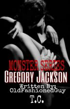 MONSTER SERIES: Gregory Jackson by OldFashionedGuy