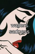 wallers sadness ; e.g.d. by sunnysouls
