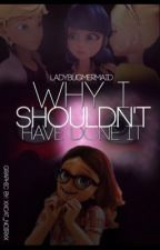 Why I Shouldn't Have Done It by LadybugMermaid