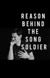 The reason behind soldier (before you exit ) by kayliegh108