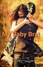 My Baby Brat (Completed) (Unedited) by RomanticCrap