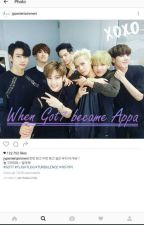 [COMPLETE]When GOT7 Become Appa by CikBunny06