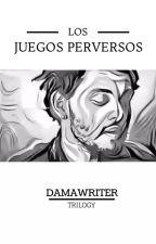 Los Juegos Perversos by damawriter