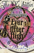 The Written Timelines (Ever After High Oneshots) by rexterousity