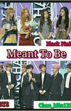 Meant To Be (BTS 💞 Black Pink) by Chae_Min1221