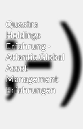 Questra Holdings Erfahrung - Atlantic Global Asset Management Erfahrungen by nicantrainiko