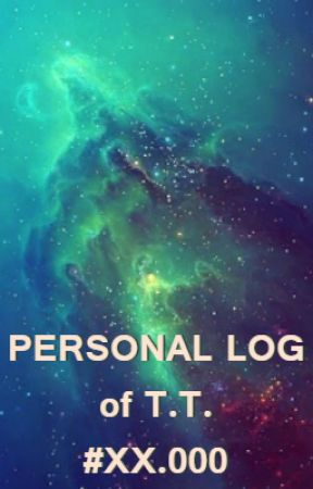 Personal Log of T.T. by boringisdull