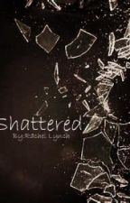 Shattered by live_laugh_love96
