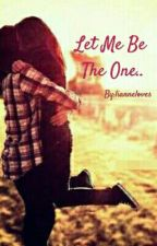 Let Me Be The One.. by lianneloves