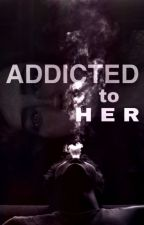 Addicted To Her by -xALovex-