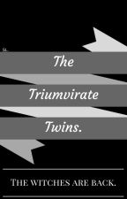 The Triumvirate Twins. (SLOW UPDATES) by ReadingMySirens