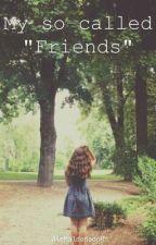 "My so called ""Friends"" by AleMaldonadoR"