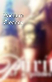 Vacuum Cleaner by Zelink4eva123