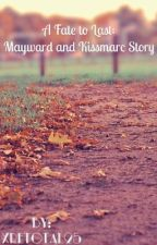 A Fate to Last: MayWard and Kissmarc Story by xRetotal25