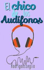 El Chico De Los Audífonos(TERMINADA) by EscritorDeQueso