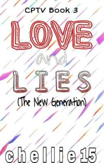 LOVE and LIE (The New Generation) [Book 3 of CPTV] Complete
