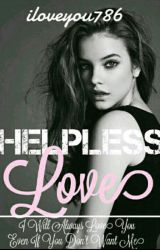 Helpless Love  by iloveyou786
