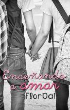 Enseñando a Amar (Próximamente) © by FlorDai