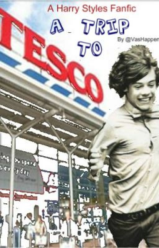 A Trip To Tesco - Harry Styles Fanfic - WATTY AWARDS 2012 by VasHappenin_x1D